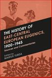 The History of East-Central European Eugenics, 1900-1945 : Sources and Commentaries, , 1472531752