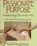 Passionate Purpose: Awakening the Inner Fire : A Little Workbook for Life's Big Questions, Daugherity, Reed, 1885221754