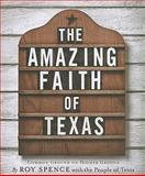 The Amazing Faith of Texas, Roy M. Spence, 0292721765