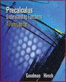 Precalculus : Understanding Functions, A Graphing Approach, Goodman, Arthur and Hirsch, Lewis, 0534371760
