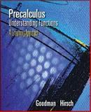Precalculus : Understanding Functions, A Graphing Approach, Goodman, Arthur and Hirsch, Lewis, 0534371760