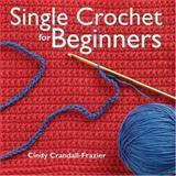 Single Crochet for Beginners, Cindy Crandall-Frazier, 0896891763