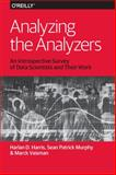 Analyzing the Analyzers : An Introspective Survey of Data Scientists and Their Work, Harris, Harlan and Murphy, Sean, 1449371760