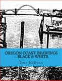 Oregon Coast Drawings -- Black and White, Rolf McEwen, 1496111761