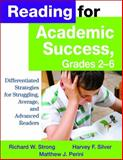 Reading for Academic Success, Grades 2-6 : Differentiated Strategies for Struggling, Average, and Advanced Readers, Strong, Richard W. and Silver, Harvey F., 1412941768