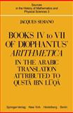 Books IV to VII of Diophantus' Arithmetica : In the Arabic Translation Attributed to Qust Ibn Lq, Sesiano, Jacques, 1461381762