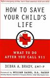 How To Save Your Child's Life, Debra Brady, 0312281765