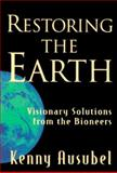 Restoring the Earth : Visionary Solutions from the Bioneers, Ausubel, Kenny, 0915811766