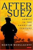 After Suez : Adrift in the American Century, Woollacott, Martin and Woollacott, Angela, 1845111761