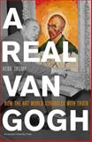 A Real Van Gogh : How the Art World Struggles with Truth, Tromp, Henk, 9089641769