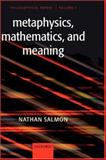 Metaphysics, Mathematics, and Meaning Vol. 1 : Philosophical Papers, Salmon, Nathan, 0199281769