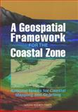 A Geospatial Framework for the Coastal Zone : National Needs for Coastal Mapping and Charting, National Research Council Staff, 0309091764