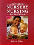 A Textbook of Nursery Nursing : The Essentials, Gilbert, Patricia, 0748731768