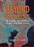 Beyond Metropolis : The Planning and Governance of Asia's Mega-Urban Regions, Laquian, Aprodicio A., 0801881765