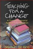 Teaching for a Change : A Transformational Approach to Education, De Jong, Norman, 0875521762