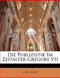 Die Publizistik Im Zeitalter Gregors VII (German Edition), Carl Mirbt, 1148141766