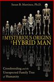 The Mysterious Origins of Hybrid Man, Susan B. Martinez, 159143176X