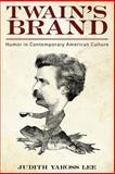 Twain's Brand : Humor in Contemporary American Culture, Lee, Judith Yaross, 1628461764