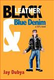 Black Leather and Blue Denim, Dubya, Jay, 1931921768