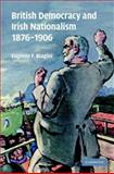 British Democracy and Irish Nationalism 1876-1906, Biagini, Eugenio, 0521841763