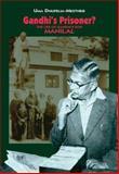 Gandhi's Prisoner? : The Life of Gandhi's Son Manilal, Dhupelia-Mesthrie, Uma, 0795701764