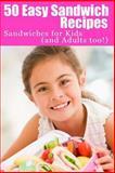 50 Easy Sandwich Recipes, Sherrie Le Masurier, 1484981766