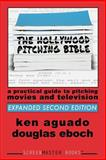 The Hollywood Pitching Bible, Ken Aguado and Douglas Eboch, 1500191760