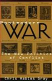 Postmodern War, Chris Hables Gray, 1572301767