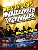 Mastering MultiCamera Techniques : From Preproduction to Editing and Deliverables, Jacobson, Mitch, 0240811763