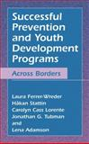 Successful Prevention and Youth Development Programs : Across Borders, Ferrer-Wreder, Laura and Stattin, HÃ¥kan, 0306481766