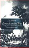 Romanticism and War : A Study of British Romantic Period Writers and the Napoleonic Wars, Watson, J. R., 0333801768