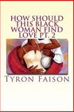 How Should This Black Woman Find Love Pt. 2, Tyron Faison, 1499201761