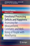 Emotional Processing Deficits and Happiness : Assessing the Measurement, Correlates, and Well-Being of People with Alexithymia, Timoney, Linden R. and Holder, Mark D., 9400771762