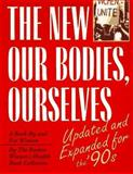 The New Our Bodies, Ourselves : The Updated and Ecpanded Version-A Book By and For Women, Boston Women's Health Book Collective Staff, 0671791761