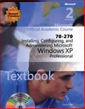 70-270 Microsoft Official Academic Course : Installing, Configuring, and Administering Microsoft Windows XP Professional, Microsoft Official Academic Course Staff, 0470631767