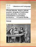 Æsopi Fabulæ, Anglo-Latinæ; Quarum Singulæ in Distinctas Suas Periodos, Numericis Characteribus Annotatas, Dividuntur; a Carolo Hoole, Aesop, 1170011764