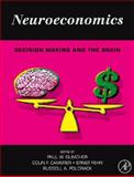Neuroeconomics : Decision Making and the Brain, , 0123741769