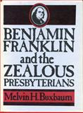 Benjamin Franklin and the Zealous Presbyterians, Buxbaum, Melvin H., 0271011769