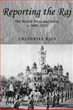 Reporting the Raj : The British Press and India, C.1880-1922, Kaul, Chandrika, 0719061768