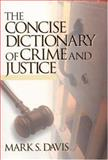 The Concise Dictionary of Crime and Justice, Davis, Mark S., 0761921761