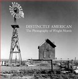 Distinctly American : The Photography of Wright Morris, Trachtenberg, Alan and Lieberman, Ralph, 1858941768