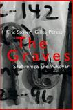 The Graves : Forensic Efforts at Srebrenica and Vukovar, Peress, Gilles and Stover, Eric, 3931141764