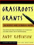 Grassroots Grants : An Activist's Guide to Proposal Writing, Robinson, Andy, 0787961779