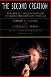 The Second Creation : Makers of the Revolution in Twentieth-Century Physics, Crease, Robert P. and Mann, Charles C., 0813521777