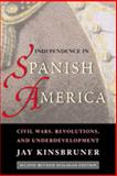 Independence in Spanish America : Civil Wars, Revolutions, and Underdevelopment, Kinsbruner, Jay, 0826321771