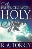 The Presence and Work of the Holy Spirit, R. A. Torrey, 0883681773