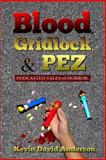 Blood, Gridlock, and PEZ, Kevin Anderson, 148499177X