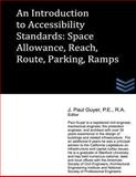 An Introduction to Accessibility Standards: Space Allowance, Reach, Route, Parking, Ramps, J. Guyer, 1490381775