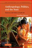 Anthropology, Politics, and the State : Democracy and Violence in South Asia, Spencer, Jonathan, 0521771773