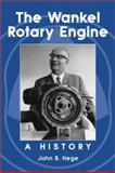 The Wankel Rotary Engine : A History, Hege, John B., 0786411775